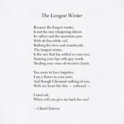 The Longest Winter, a beautiful winter and love poem; poetry, wintry and nature words and tales of joy and inspiration by poet and writer Clairel Estevez