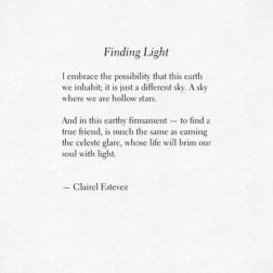 Finding Light. beautiful words, love and friendship poem, poems, poetry by poet and writer Clairel Estevez
